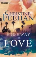 Highway to Love - Roman eBook by Christine Feehan, Angela Schumitz