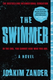 The Swimmer - A Novel ebook by Joakim Zander