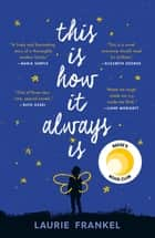 This Is How It Always Is - A Novel ebook by Laurie Frankel