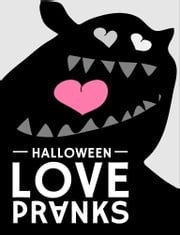 Halloween LovePranks - Seven Pranks for the Week Leading up to Halloween ebook by Irena Krcelic