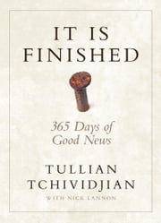 It Is Finished - 365 Days of Good News ebook by Tullian Tchividjian,Nick Lannon