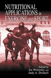 Nutritional Applications in Exercise and Sport ebook by Wolinsky, Ira
