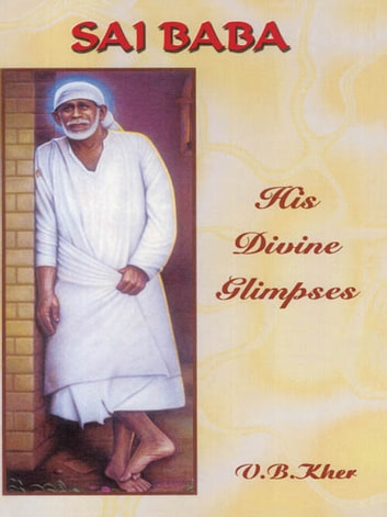 SAI BABA - His Divine Glimpses ebook by V.B Kher