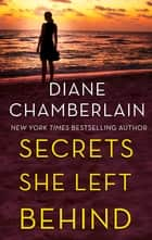 Secrets She Left Behind ebook by Diane Chamberlain