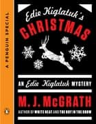 Edie Kiglatuk's Christmas - An Edie Kiglatuk Mystery (A Penguin Special) ebook by M. J. McGrath