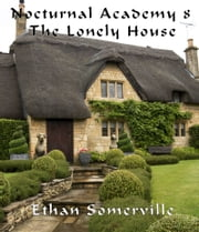 Nocturnal Academy 8: The Lonely House ebook by Ethan Somerville