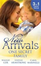 New Arrivals - One Secret Family - 3 Book Box Set, Volume 1 ebook by Carol Marinelli, Maggie Cox, Lindsay Armstrong