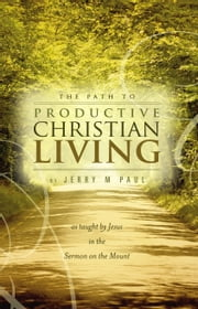 The Path to Productive Christian Living ebook by Jerry M Paul
