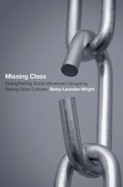 Missing Class - Strengthening Social Movement Groups by Seeing Class Cultures ebook by Betsy Leondar-Wright