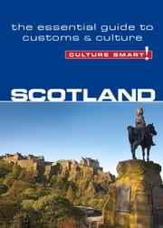 Scotland - Culture Smart! - The Essential Guide to Customs & Culture ebook by John Scotney