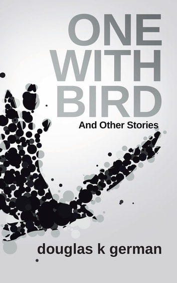 One with Bird - And Other Stories ebook by Douglas K German