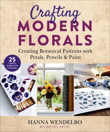 Crafting Modern Florals - Creating Botanical Patterns with Petals, Pencils & Paint ebook by Hanna Wendelbo