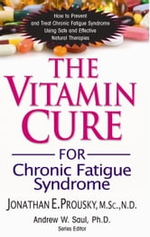 The Vitamin Cure for Chronic Fatigue Syndrome ebook by Jonathan E. Prousky M.Sc. N.D.