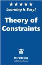 Theory of Constraints ebook by IntroBooks