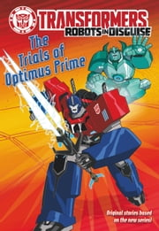 Transformers Robots in Disguise: The Trials of Optimus Prime ebook by John Sazaklis