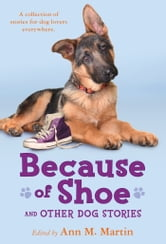 Because of Shoe and Other Dog Stories ebook by Margarita Engle,Valerie Hobbs,Jon J Muth,Wendy Orr,Mathew de la Pena,Pam Munoz Ryan,Mark Teague,Thacher Hurd