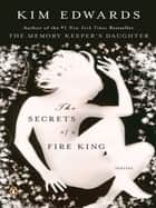 The Secrets of a Fire King ebook by Kim Edwards