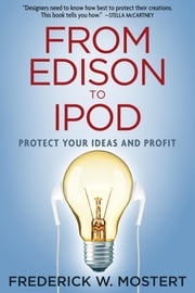 From Edison to iPod - Protect your Ideas and Profit ebook by Frederick W Mostert
