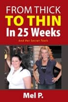 From Thick To Thin In 25 Weeks ebook by Mel P.