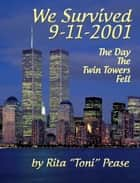 We Survived 9/11/2001: The Day The Twin Towers Fell ebook by Rita Pease