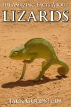 101 Amazing Facts about Lizards ebook by Jack Goldstein