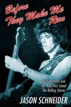 Before They Make Me Run: Keith Richards and the Bust That Saved The Rolling Stones ebook by Jason Schneider