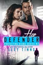 Her Defender - Protecting Diana Series, #2 ebook by Lexy Timms
