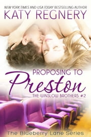 Proposing to Preston, The Winslow Brothers #2 - The Blueberry Lane Series, #8 ebook by Katy Regnery
