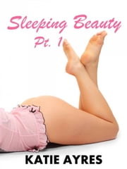 Sleeping Beauty Pt. 1 (BBW Erotica) ebook by Katie Ayres