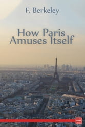 How Paris Amuses Itself ebook by F. Berkeley Smith