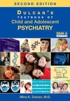 Dulcan's Textbook of Child and Adolescent Psychiatry ebook by Mina K. Dulcan, MD