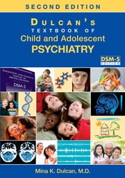 Dulcan's Textbook of Child and Adolescent Psychiatry ebook by Mina K. Dulcan