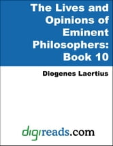 The Lives and Opinions of Eminent Philosophers: Book 10 (The Life of Epicurus) ebook by Laertius, Diogenes