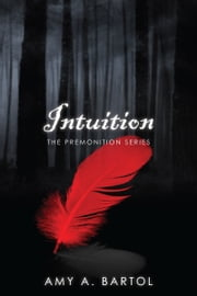 Intuition (The Premonition Series, Volume 2) ebook by Amy A. Bartol