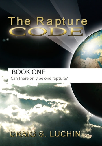The Rapture Code - The Biblical Code for a Comforting Walk for the Christian in These Final, Last Days! ebook by Craig S. Luchin