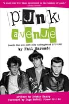 Punk Avenue - Inside the New York City Underground, 1972-1982 ebook by Phil Marcade, Debbie Harry, Legs McNeil
