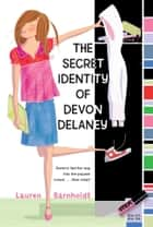 The Secret Identity of Devon Delaney ebook by Lauren Barnholdt