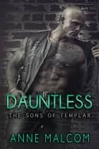 Dauntless (Sons of Templar MC) ebook by Anne Malcom