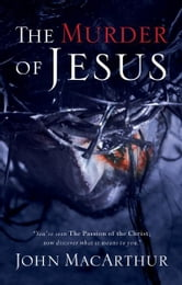 The Murder of Jesus ebook by John F. MacArthur