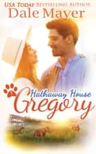 Gregory: A Hathaway House Heartwarming Romance ebook by Dale Mayer
