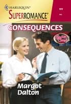 Consequences (Mills & Boon Vintage Superromance) ebook by Margot Dalton