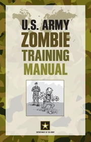 U.S. Army Zombie Training Manual ebook by Department of the Army,Cole Louison,David Wheeler