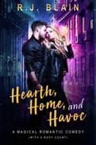 Hearth, Home, and Havoc - A Magical Romantic Comedy (with a body count) ebook by RJ Blain