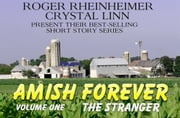 Amish Forever - Volume 1- The Stranger ebook by Roger Rheinheimer,Crystal Linn