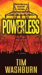 Powerless ebook by Tim Washburn