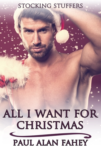 All I Want for Christmas ebook by Paul Alan Fahey