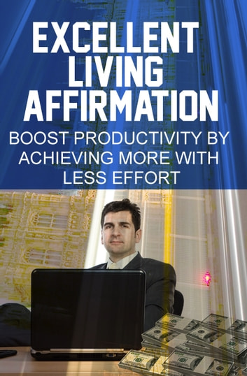 Excellent Living Affirmation ebook by SoftTech