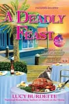 A Deadly Feast - A Key West Food Critic Mystery ebook by Lucy Burdette