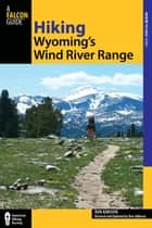 Hiking Wyoming's Wind River Range ebook by Ron Adkison,Ben Adkison