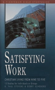 Satisfying Work - Christian Living from Nine to Five ebook by R. Paul Stevens,Gerry Schoberg